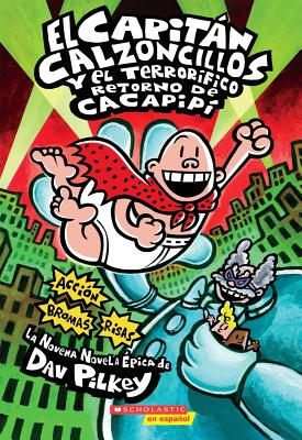 El Capitan Calzoncillos Y El Terrorifico Retorno De Cacapipi / Captain Underpants and the Terrifying Return of Tippy Tinkletrousers By Pilkey, Dav