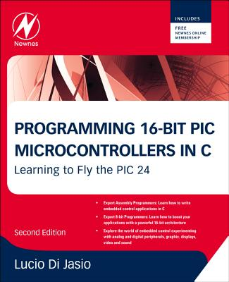 Programming 16-bit Pic Microcontrollers in C By Di Jasio, Lucio